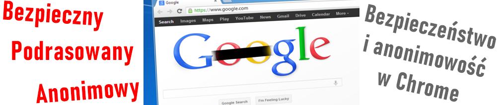 Zwiększanie bezpieczeństwa i anonimowości w Chrome